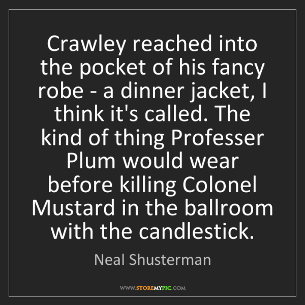 Neal Shusterman: Crawley reached into the pocket of his fancy robe - a...