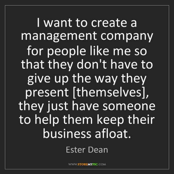 Ester Dean: I want to create a management company for people like...