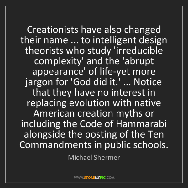 Michael Shermer: Creationists have also changed their name ... to intelligent...