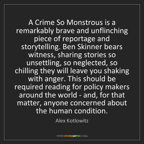Alex Kotlowitz: A Crime So Monstrous is a remarkably brave and unflinching...