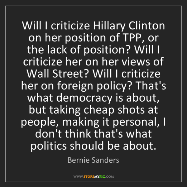 Bernie Sanders: Will I criticize Hillary Clinton on her position of TPP,...