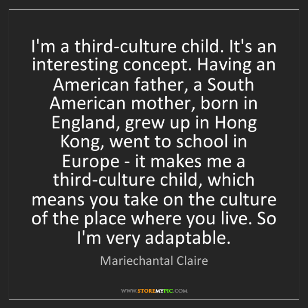 Mariechantal Claire: I'm a third-culture child. It's an interesting concept....