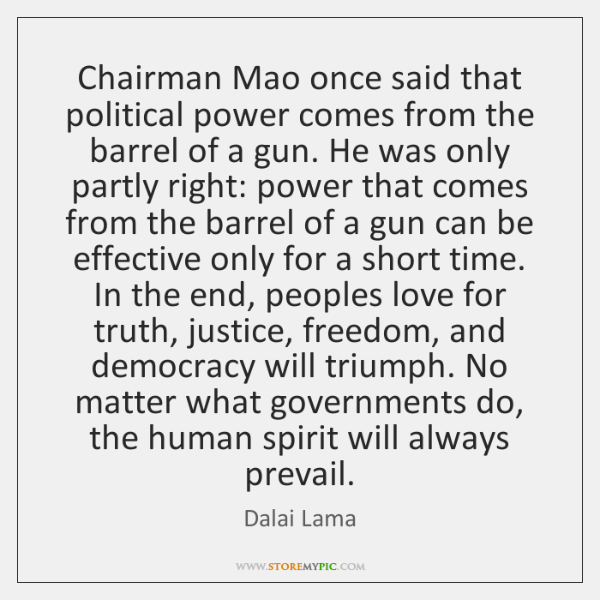 Chairman Mao once said that political power comes from the barrel of ...
