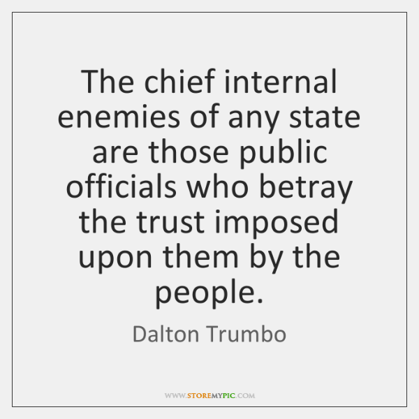The chief internal enemies of any state are those public officials who ...
