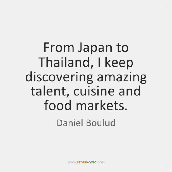 From Japan to Thailand, I keep discovering amazing talent, cuisine and food ...