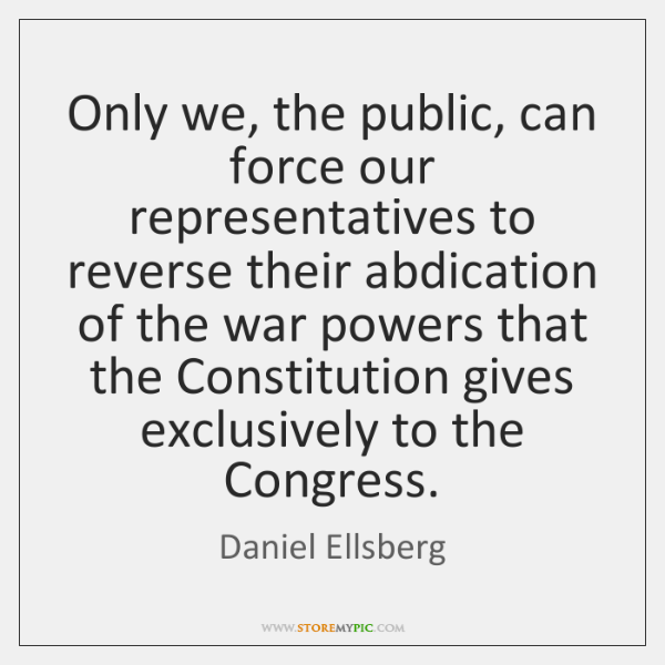 Only we, the public, can force our representatives to reverse their abdication ...