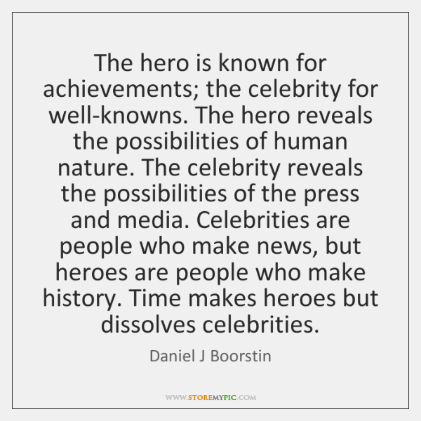 The hero is known for achievements; the celebrity for well-knowns. The hero ...
