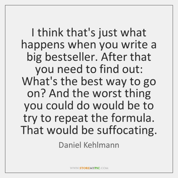 I think that's just what happens when you write a big bestseller. ...