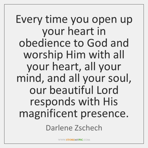 Every Time You Open Up Your Heart In Obedience To God And
