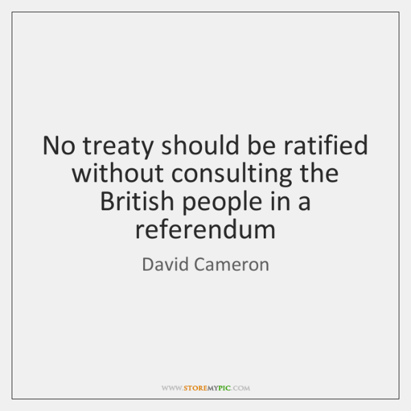 No treaty should be ratified without consulting the British people in a ...