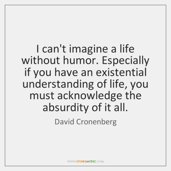I can't imagine a life without humor. Especially if you have an ...