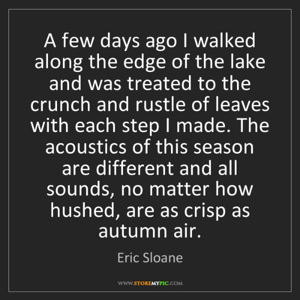 Eric Sloane: A few days ago I walked along the edge of the lake and...