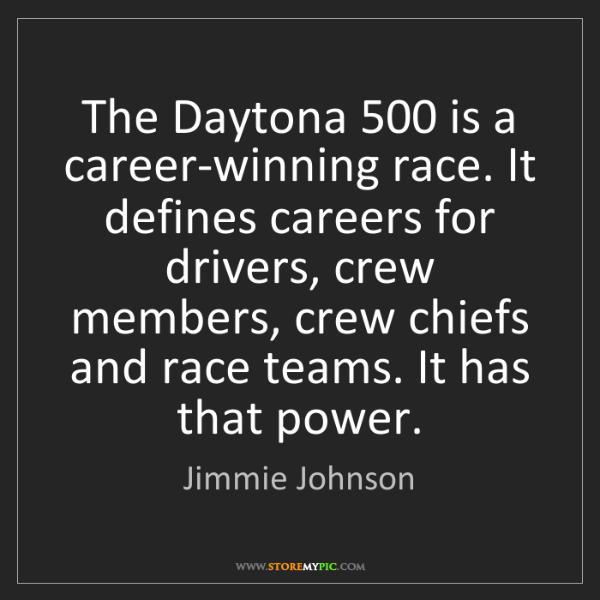 Jimmie Johnson: The Daytona 500 is a career-winning race. It defines...