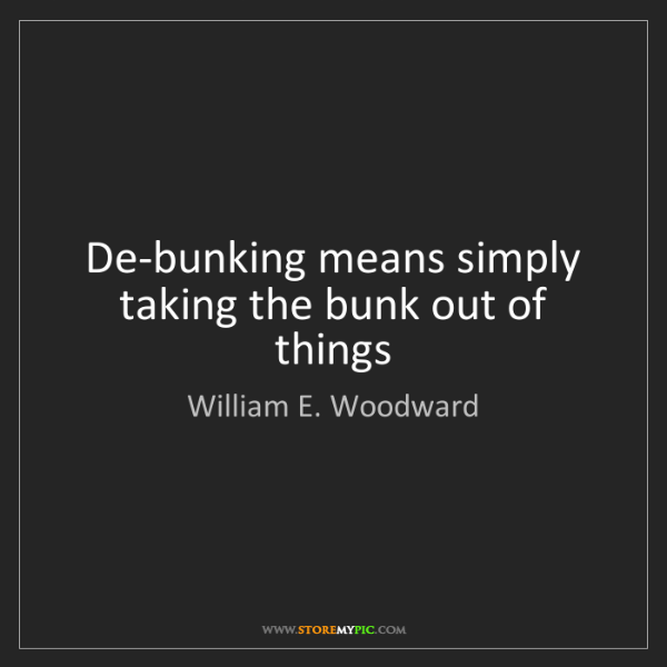 William E. Woodward: De-bunking means simply taking the bunk out of things