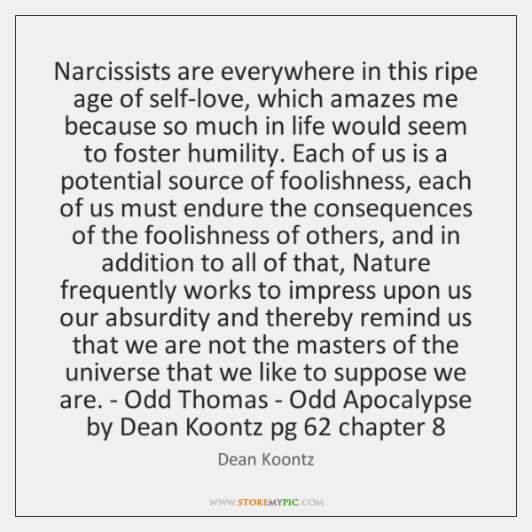 Narcissists are everywhere in this ripe age of self-love, which amazes me ...