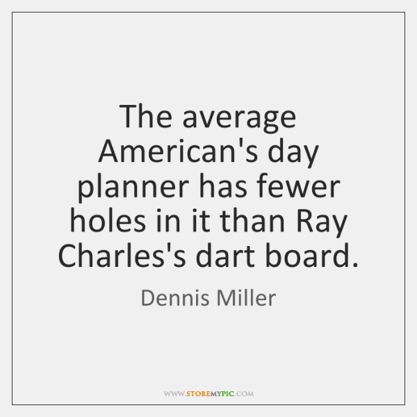 The average American's day planner has fewer holes in it than Ray ...