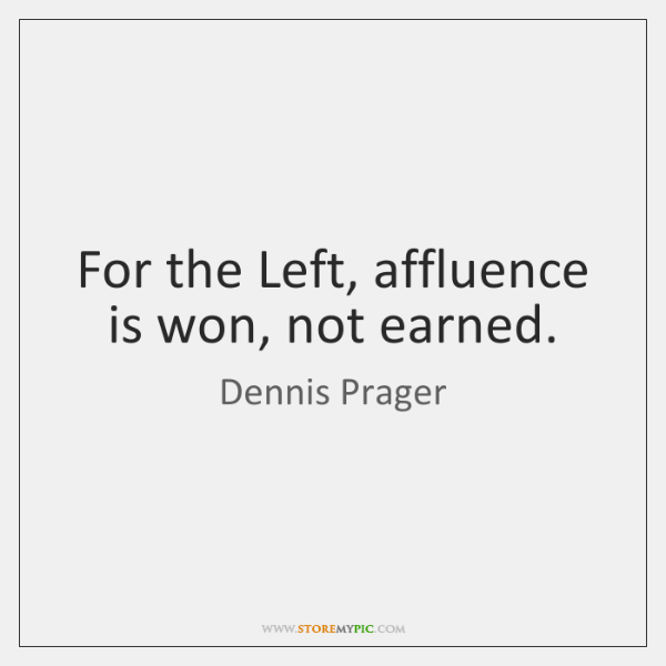 For the Left, affluence is won, not earned.
