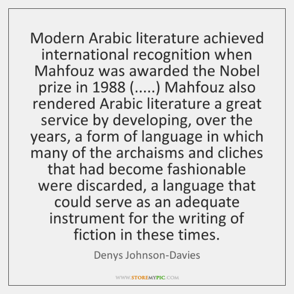 Modern Arabic literature achieved international recognition when Mahfouz was awarded the Nobel ...