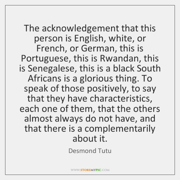 The acknowledgement that this person is English, white, or French, or German, ...