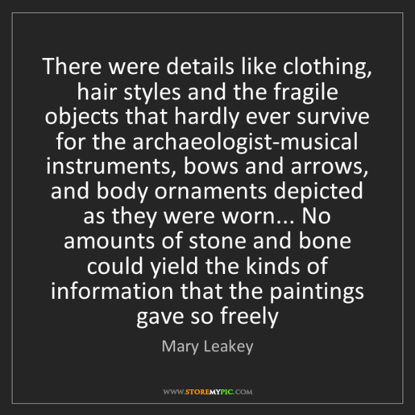 Mary Leakey: There were details like clothing, hair styles and the...