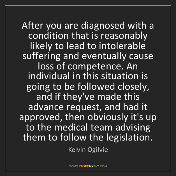 Kelvin Ogilvie: After you are diagnosed with a condition that is reasonably...