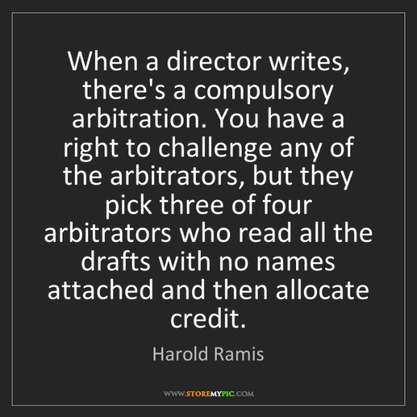 Harold Ramis: When a director writes, there's a compulsory arbitration....