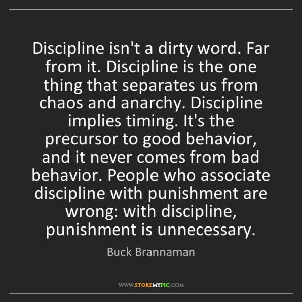 Buck Brannaman: Discipline isn't a dirty word. Far from it. Discipline...