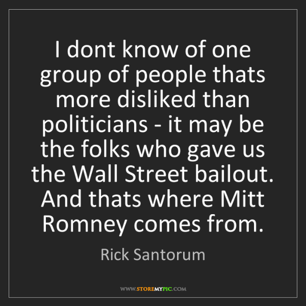 Rick Santorum: I dont know of one group of people thats more disliked...