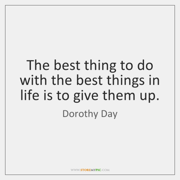The best thing to do with the best things in life is ...