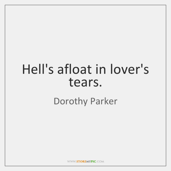 Hell's afloat in lover's tears.