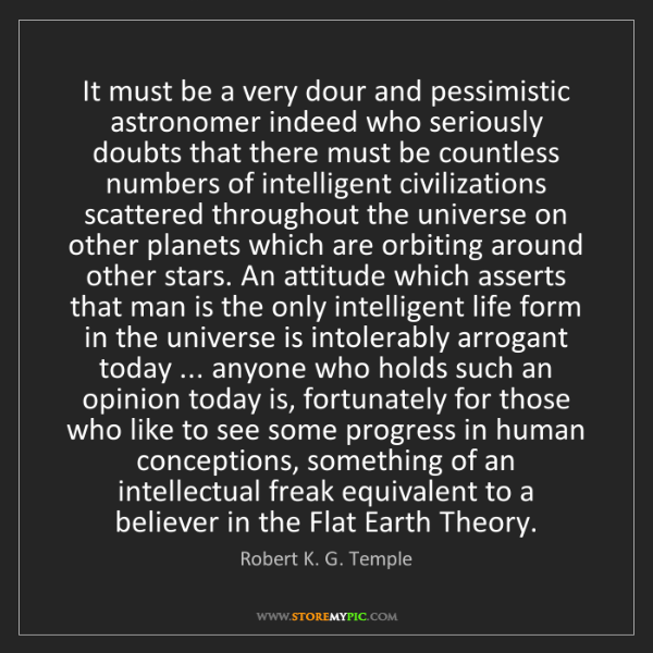 Robert K. G. Temple: It must be a very dour and pessimistic astronomer indeed...