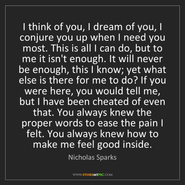 Nicholas Sparks: I think of you, I dream of you, I conjure you up when...