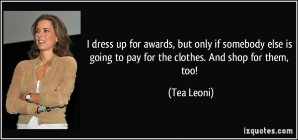 I dress up for award but only if somebody else is going to pay for the clothes and sh