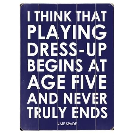 I think that playing dress up begins at age five and never truly ends for sharing on