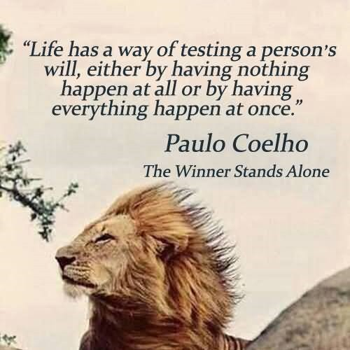 Life has a way of testing a person will either by having nothing happen at all or by