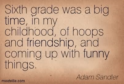 Sixth grade was a big time in my childhood of hoops and friendship and coming up with