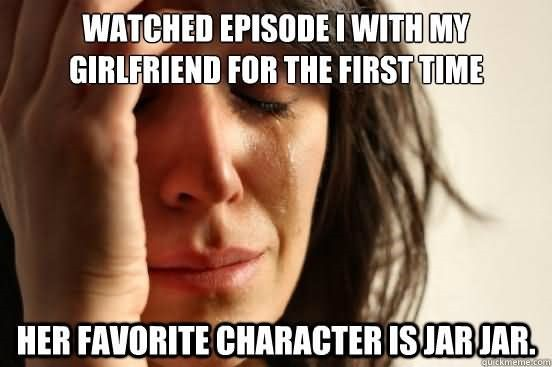 Watched episode i with my girlfriend for the first time her favorite character is jar