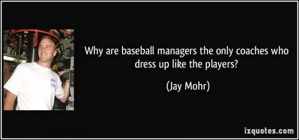 Why are baseball managers the only coaches who dress up like the players