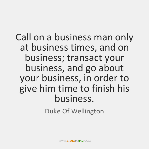 Call on a business man only at business times, and on business; ...