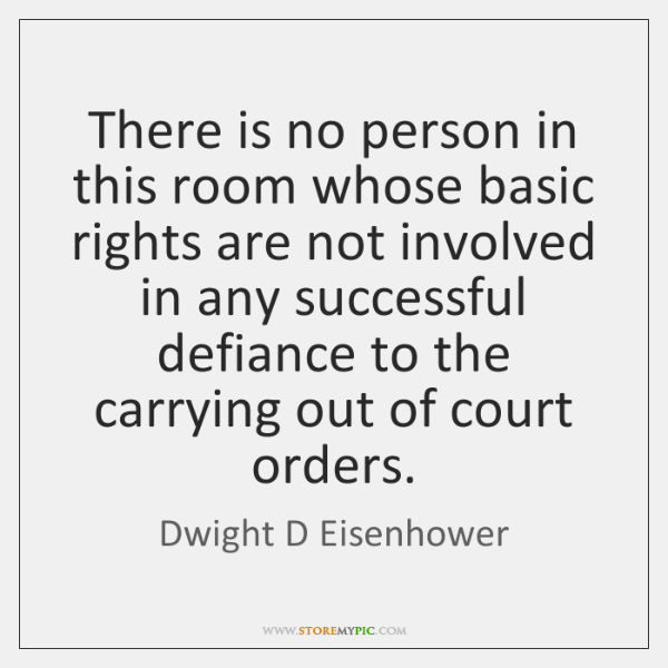 There is no person in this room whose basic rights are not ...