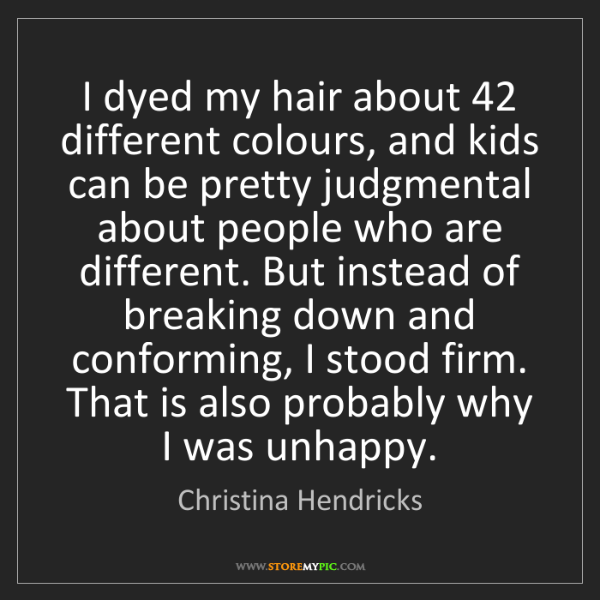 Christina Hendricks: I dyed my hair about 42 different colours, and kids can...
