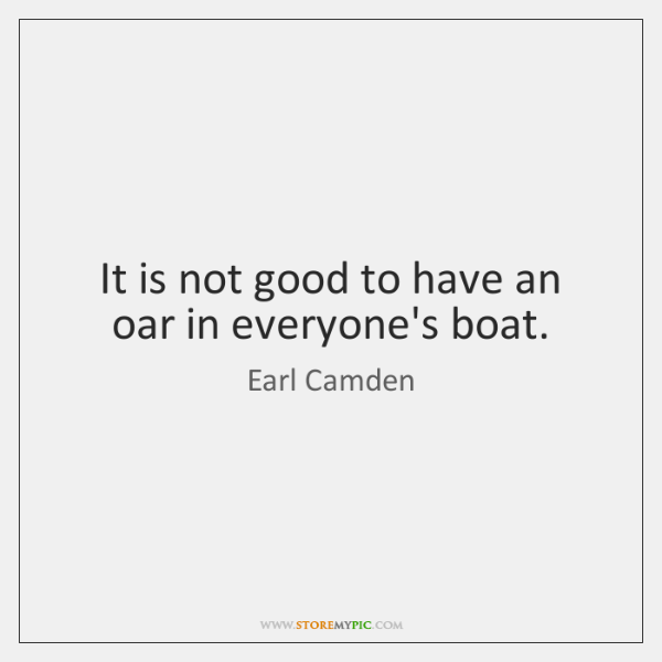 It is not good to have an oar in everyone's boat.