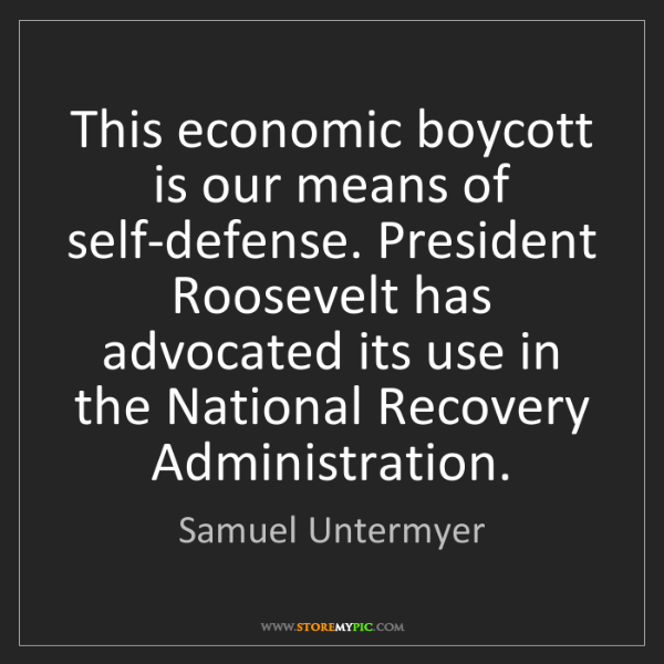 Samuel Untermyer: This economic boycott is our means of self-defense. President...