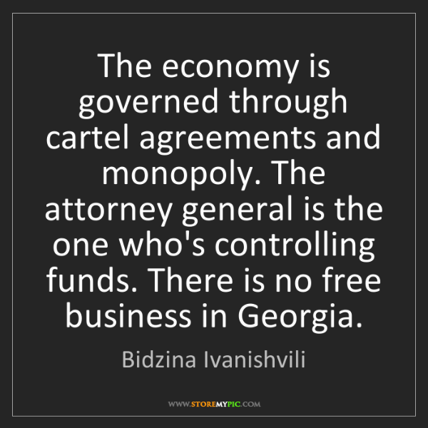 Bidzina Ivanishvili: The economy is governed through cartel agreements and...