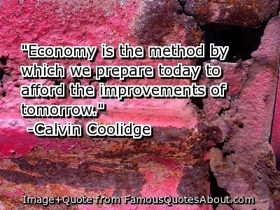 Economy is the method by which we prepare today to afford the improvement of tomorrow