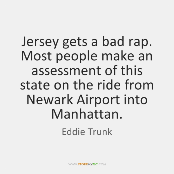 Jersey gets a bad rap. Most people make an assessment of this ...