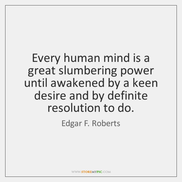 Every human mind is a great slumbering power until awakened by a ...