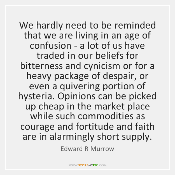 We hardly need to be reminded that we are living in an ...