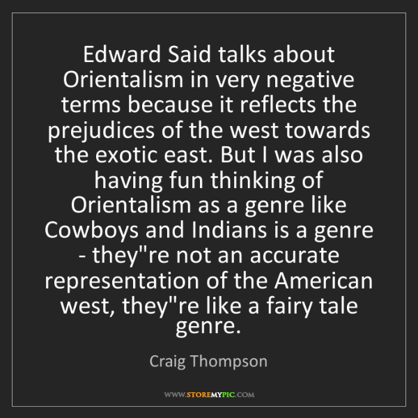 Craig Thompson: Edward Said talks about Orientalism in very negative...