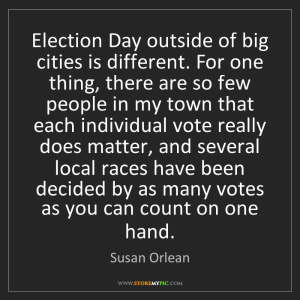 Susan Orlean: Election Day outside of big cities is different. For...